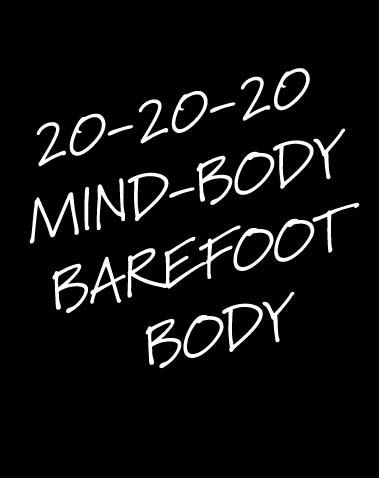 20-20-20 MIND-BODY BAREFOOT BODY