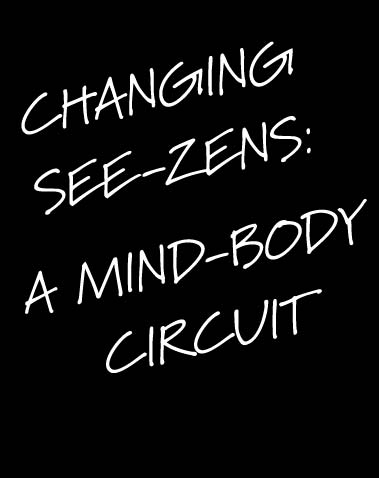 CHANGING SEE-ZENS: A MIND-BODY CIRCUIT