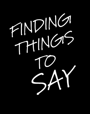 FINDING THINGS TO SAY