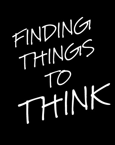 FINDING THINGS TO THINK